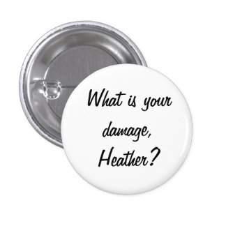 What is your Damage, Heather? Buttons
