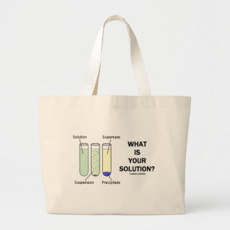 What Is Your Solution? (Chemistry Humor) Large Tote Bag