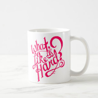 What? Like it's hard? Motivational Mug