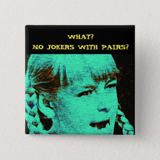 WHAT? NO JOKERS WITH PAIRS? 2 INCH SQUARE BUTTON