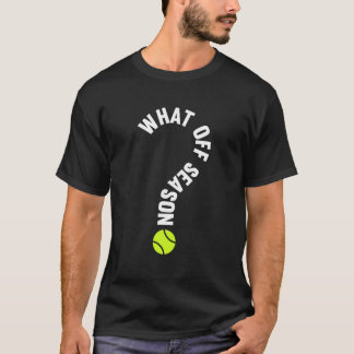 What Off Season Tennis Funny Sports T-Shirt