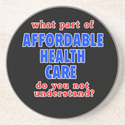What Part of Affordable Health Care do You Not Und Beverage Coasters
