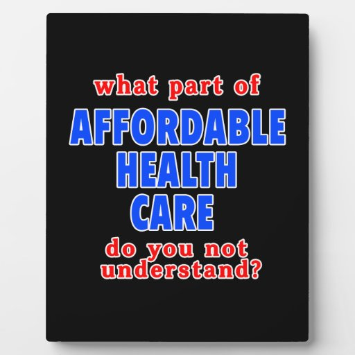 What Part of Affordable Health Care do You Not Und Photo Plaque