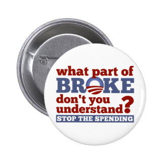 What Part of BROKE Don't You Understand? 2 Inch Round Button