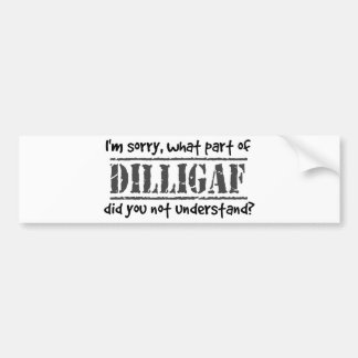 What part of DILLIGAF did you not understand? Bumper Stickers
