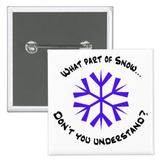What part of snow...? 2 inch square button