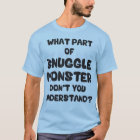 What Part of Snuggle Monster Don't You Understand? T-Shirt