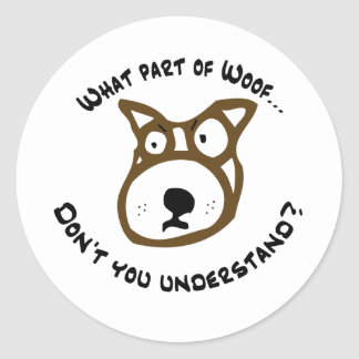 What part of Woof... Classic Round Sticker
