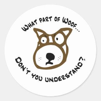 What part of Woof... Round Sticker