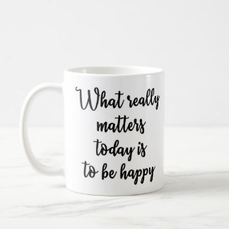 What really matters today is to be happy Mug