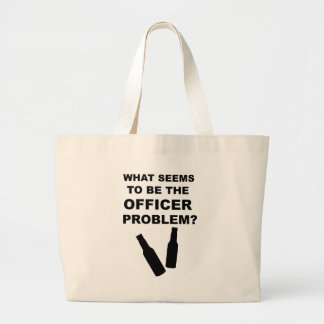 What Seems to be the Officer Problem Large Tote Bag