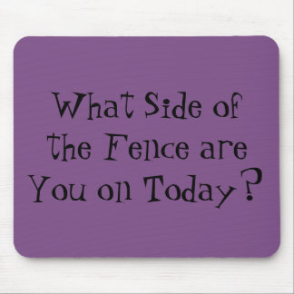 """""""What Side of the Fence are You on Today?"""" Mouse Pad"""