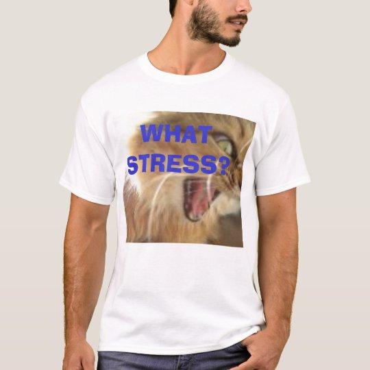 WHAT STRESS? t-shirt
