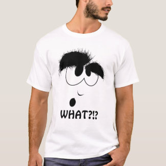 WHAT?!?! T-Shirt