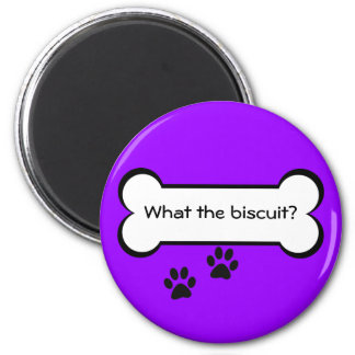 What the biscuit - Magnet