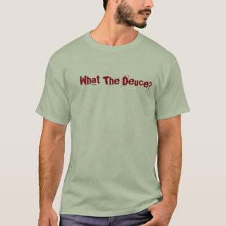 What The Deuce? - Customized T-Shirt
