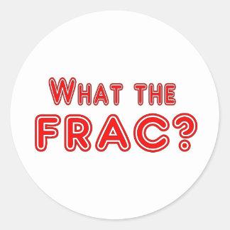 what the frac ? round sticker