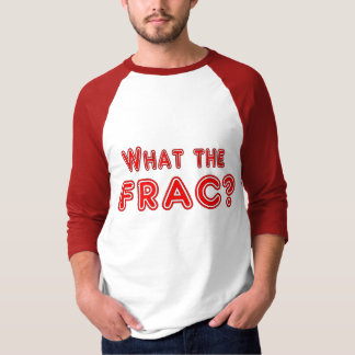 what the frac T-Shirt