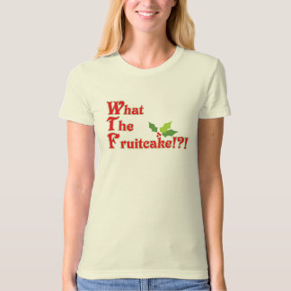 What the fruitcake WTF funny christmas holiday tee