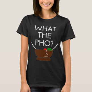 What the pho T-Shirt