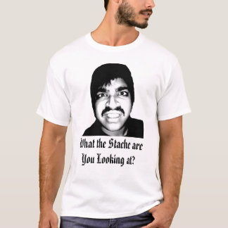What the Stache are You Looking at? T-Shirt