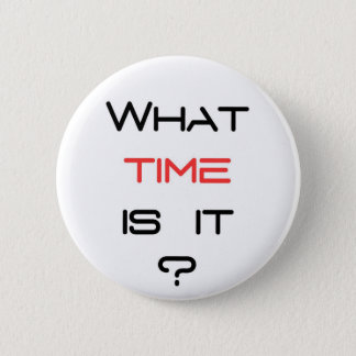 What time is it ? 2 inch round button