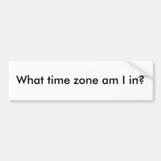 What time zone am I in? Bumper Sticker
