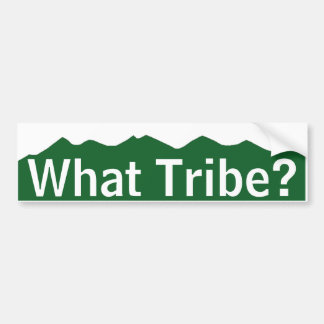 What Tribe? Bumper Sticker