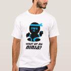 What up My ninja T-shirt