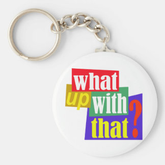 What Up With That? Keychain