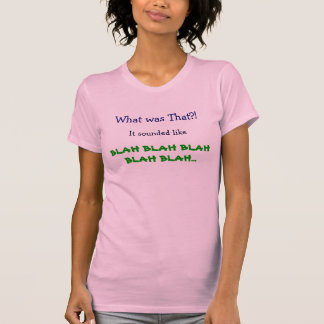 What was That?! T-Shirt