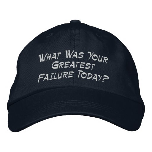 What Was Your Greatest Failure Today? Embroidered Baseball Cap