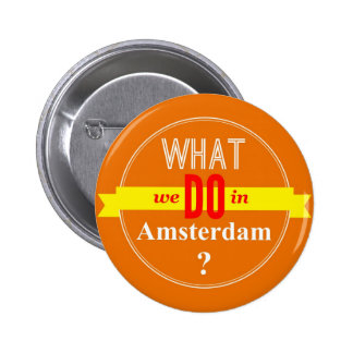 What we do in Amsterdam 2 Inch Round Button