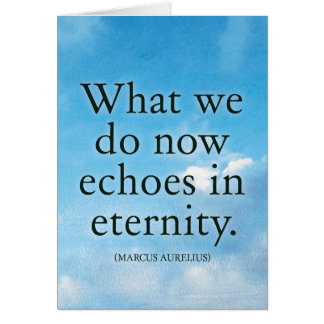 What we do now echoes in eternity - Quote Card