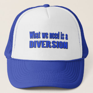 What we need is a diversion trucker hat