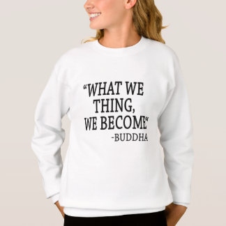 What We Thing We Become Sweatshirt