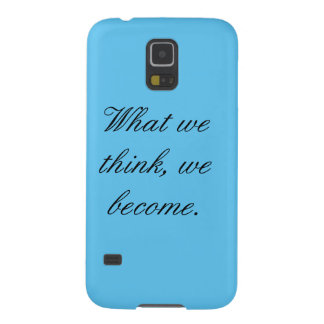 What we think, we become. cases for galaxy s5