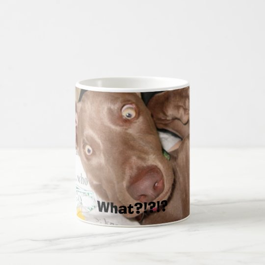 What?, What?!?!? Coffee Mug