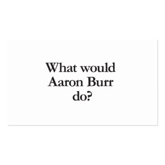 what would aaron burr do business card