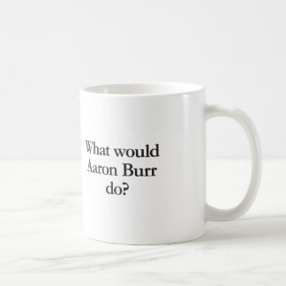 what would aaron burr do mugs