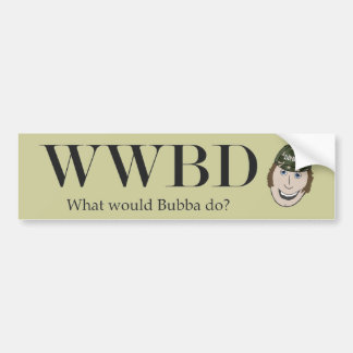 What Would Bubba Do? Bumper Sticker