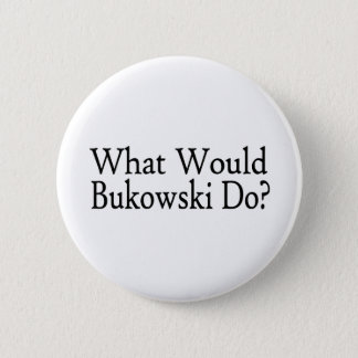 What Would Bukowski Do 2 Inch Round Button