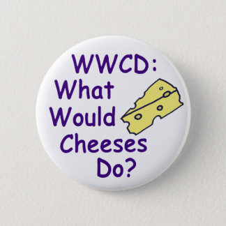 What Would Cheeses Do? (Button) 2 Inch Round Button