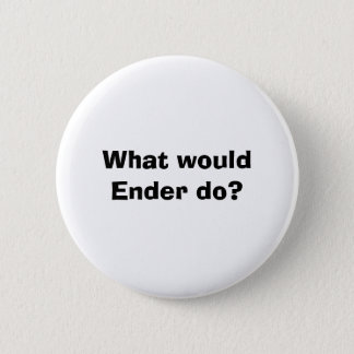 What would Ender do? 2 Inch Round Button
