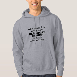 What Would I Do, Classical Music Hoodie