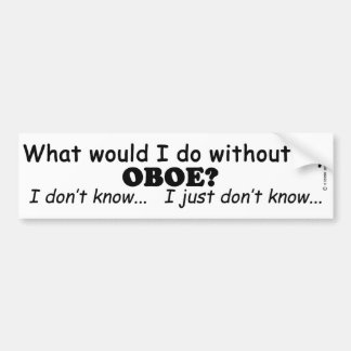 What Would I Do, Oboe Bumper Sticker