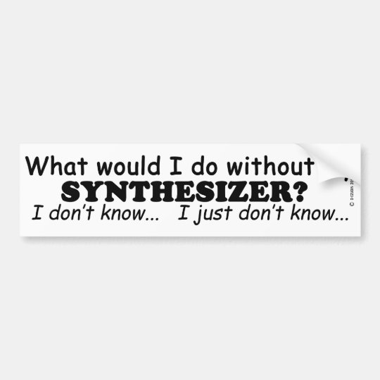 What Would I Do, Synthesizer Bumper Sticker