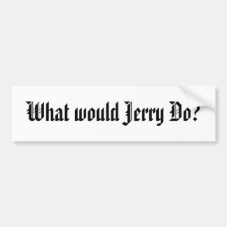 What would Jerry Do? Bumper Sticker