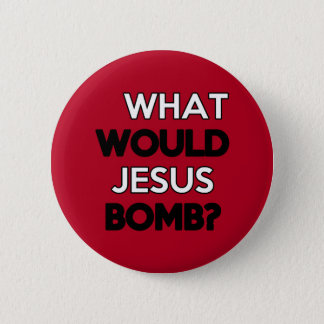 What would Jesus Bomb? 2 Inch Round Button