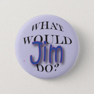 What Would Jim Do? 2 Inch Round Button